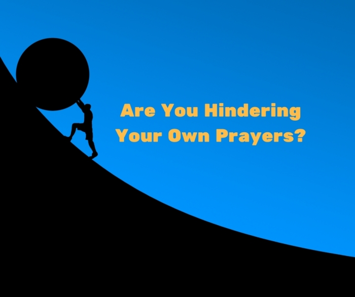 Are You Hindering Your Own Prayers_